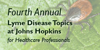 Fourth Annual Lyme Disease Topics at Johns Hopkins for Healthcare Professionals with tick on leaf in background