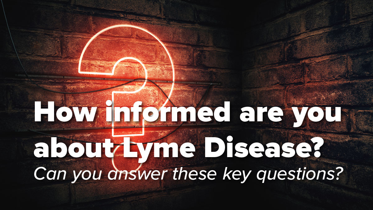 How informed are you about Lyme Disease?